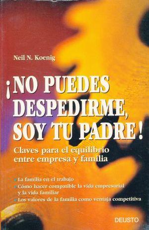 NO PUEDES DESPEDIRME SOY TU PADRE. CLAVES PARA EL EQUILIBRIO ENTRE EMPRESA Y FAMILIA