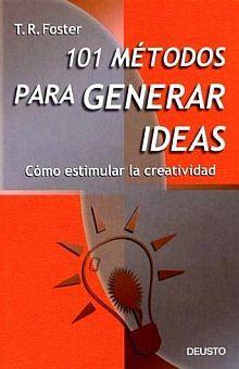 101 METODOS PARA GENERAR IDEAS. COMO ESTIMULAR LA CREATIVIDAD