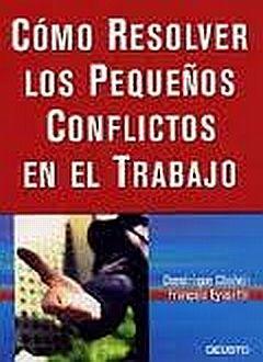 COMO RESOLVER LOS PEQUEÑOS CONFLICTOS EN EL TRABAJO / 2 ED.
