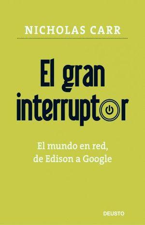 GRAN INTERRUPTOR, EL. EL MUNDO EN RED DE EDISON A GOOGLE / PD.