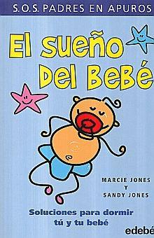 SUEÑO DEL BEBE, EL. SOLUCIONES PARA DORMIR TU Y TU BEBE