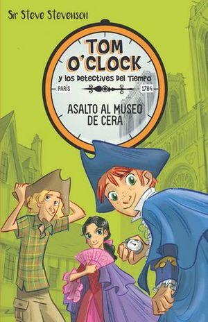 TOM OCLOCK Y LOS DETECTIVES DEL TIEMPO 1. ASALTO AL MUSEO DE CERA