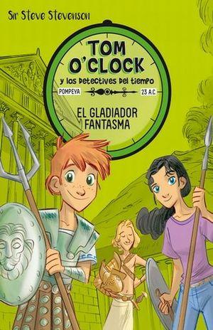 TOM O CLOCK Y LOS DETECTIVES DEL TIEMPO 2. EL GLADIADOR FANTASMA