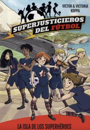 SUPERJUSTICIEROS DEL FUTBOL 1. LA ISLA DE LOS SUPERHEROES