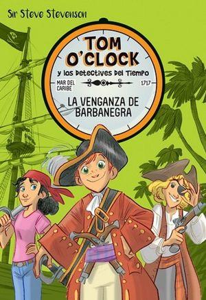 La venganza de barbanegra / Tom O'Clock y los detectives del tiempo / Vol. 4