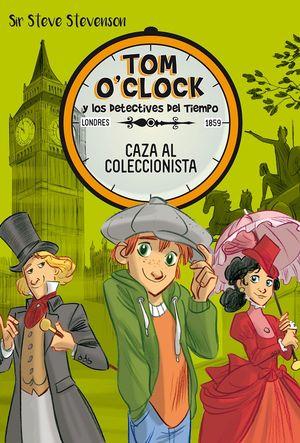 Caza al coleccionista / Tom O'Clock y los detectives del tiempo / vol. 6