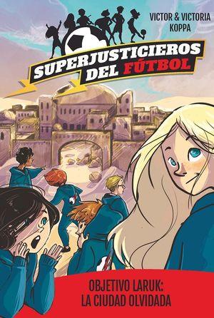 Superjusticieros del fútbol 5. Objetivo Laruk: La ciudad olvidada