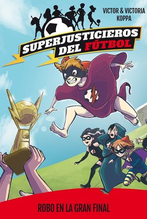 Superjusticieros del fútbol 6. Robo en la gran final