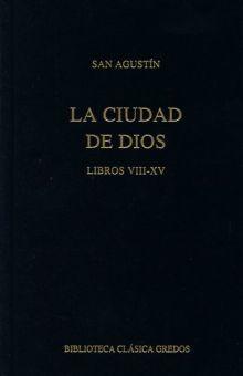 CIUDAD DE DIOS, LA. LIBROS VIII - XV / PD.