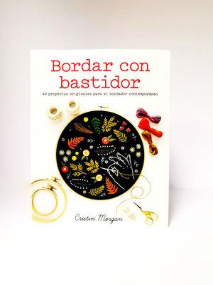 BORDAR CON BASTIDOR. 20 PROYECTOS ORIGINALES PARA EL BORDADOR CONTEMPORANEO