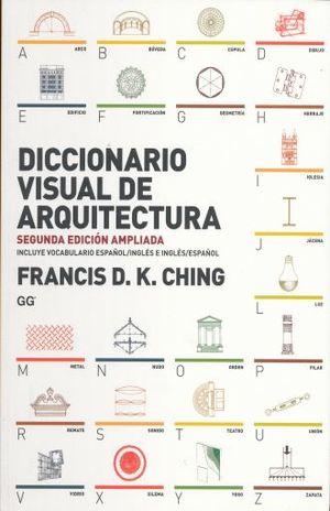 DICCIONARIO VISUAL DE ARQUITECTURA . (INCLUYE VOCABULARIO ESPAÑOL / INGLES E INGLES / ESPAÑOL / SEGUNDA EDICION AMPLIADA