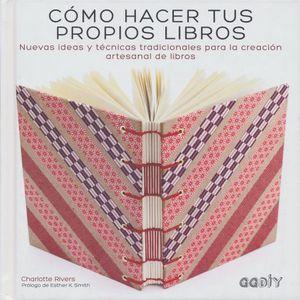 COMO HACER TUS PROPIOS LIBROS. NUEVAS IDEAS Y TECNICAS TRADICIONALES PARA LA CREACION ARTESANAL DE LIBROS / PD.