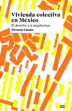 VIVIENDA COLECTIVA EN MEXICO. EL DERECHO A LA ARQUITECTURA