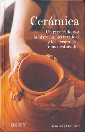 CERAMICA. UN RECORRIDO POR LA HISTORIA LAS TECNICAS Y LOS CERAMISTAS MAS DESTACADOS / PD.