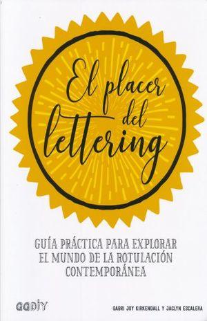 PLACER DEL LETTERING, EL. GUIA PRACTICA PARA EXPLORAR EL MUNDO DE LA ROTULACION CONTEMPORANEA