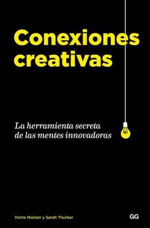CONEXIONES CREATIVAS. LA HERRAMIENTA SECRETA PARA LAS MENTES INNOVADORAS