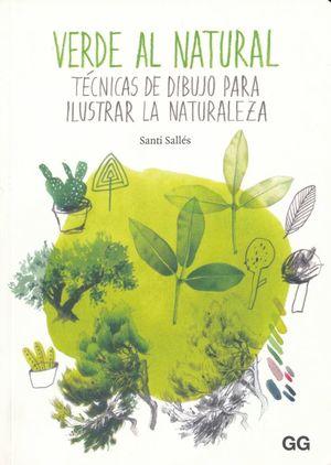 Verde natural. Técnicas de dibujo para ilustrar la naturaleza