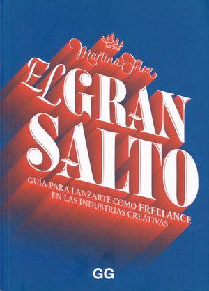 GRAN SALTO, EL. GUIA PARA LANZARTE COMO FREELANCE EN LAS INDUSTRIAS CREATIVAS