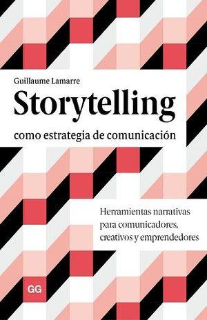 STORYTELLING COMO ESTRATEGIA DE COMUNICACION. HERRAMIENTAS NARRATIVAS PARA COMUNICADORES CREATIVOS Y EMPRENDEDORES