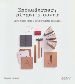 Encuadernar, plegar y coser. Cómo hacer libros y otros proyectos de papel