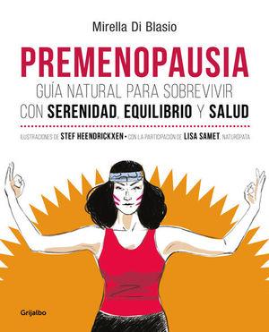 PREMENOPAUSIA. GUIA NATURAL PARA SOBREVIVIR CON SERENIDAD EQUILIBRIO Y SALUD