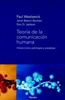 TEORIA DE LA COMUNICACION HUMANA. INTERACCIONES PATOLOGIAS Y PARADOJAS