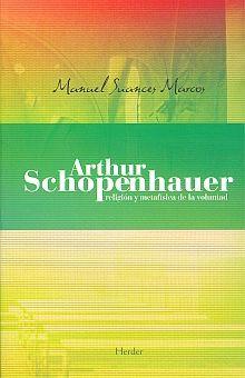 ARTHUR SCHOPENHAUER. RELIGION Y METAFISICA DE LA VOLUNTAD