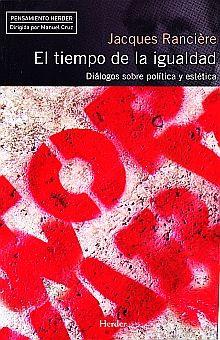 TIEMPO DE IGUALDAD, EL. DIALOGOS SOBRE POLITICA Y ESTETICA