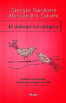 DIALOGO ESTRATEGICO, EL. COMUNICAR PERSUADIENDO TECNICAS PARA CONSEGUIR EL CAMBIO