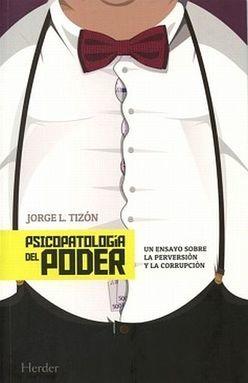 PSICOPATOLOGIA DEL PODER. UN ENSAYO SOBRE LA PERVERSION Y LA CORRUPCION
