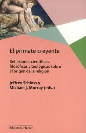 PRIMATE CREYENTE, EL. REFLEXIONES CIENTIFICAS FILOSOFICAS Y TEOLOGICAS SOBRE EL ORIGEN DE LA RELIGION