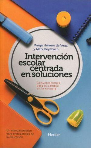 INTERVENCION ESCOLAR CENTRADA EN SOLUCIONES. CONVERSACIONES PARA EL CAMBIO EN LA ESCUELA