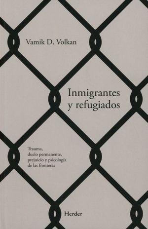 Inmigrantes y refugiados. Trauma, duelo permanente, prejuicio y psicología de las fronteras