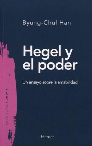 Hegel y el poder. Un ensayo sobre la amabilidad. HAN BYUNG