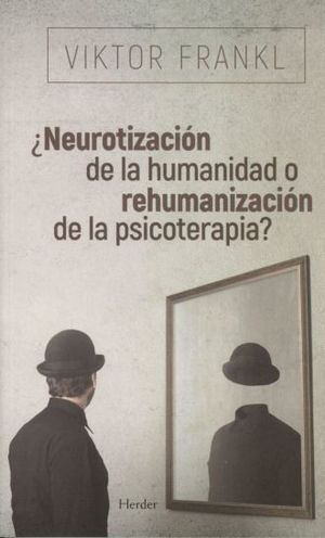 NEUROTIZACION DE LA HUMANIDAD O REHUMANIZACION DE LA PSICOTERAPIA