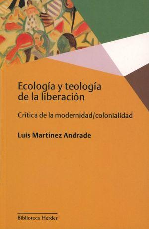 Ecología y teología de la liberación. Crítica de la modernidad colonialidad