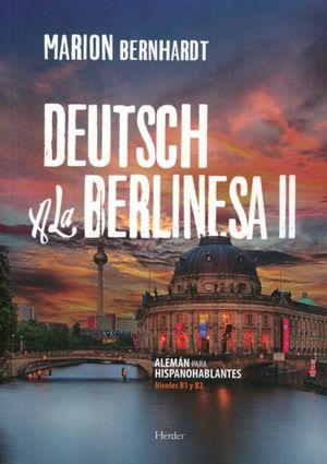 Deutsch a la Berlinesa 2. Alemán para hispanohablantes (niveles B1 y B2)
