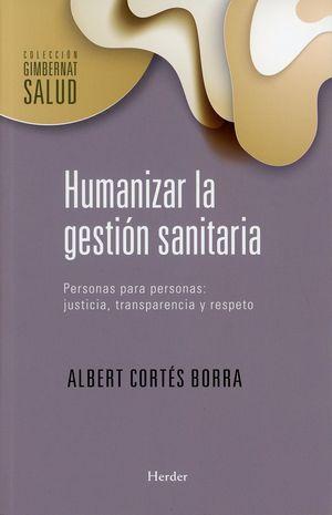 Humanizar la gestión sanitaria. Personas para personas. Justicia, transparencia y respeto