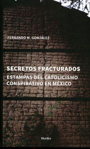 Secretos fracturados. Estampas del catolicismo conspirativo en México