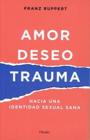 Amor, deseo, trauma. Hacia una identidad sexual sana