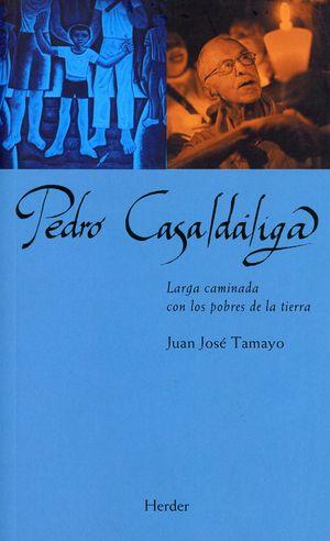 Pedro Casaldáliga. Larga caminada con los pobres de la tierra