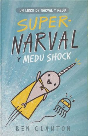 SUPER NARVAL Y MEDU SHOCK / 2 ED. / PD.