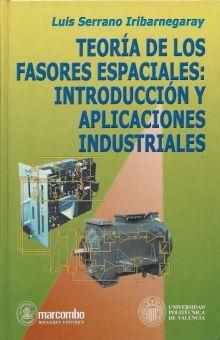 TEORIA DE LOS FASORES ESPACIALES. INTRODUCCION Y APLICACIONES INDUSTRIALES / PD.