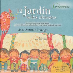 EL JARDIN DE LOS ABRAZOS. CUENTO PARA PREVENIR EL ACOSO ESCOLAR PROMOVER EL BUEN TRATO EN LAS RELACIONES Y DESARROLLAR LA INTELIGENCIA EMOCIONAL / PD.