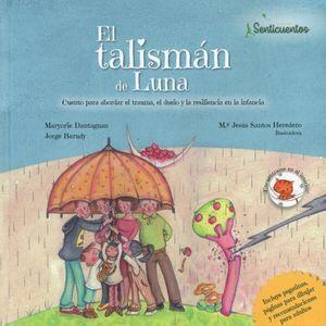 El talismán de Luna. Cuento para abordar el trauma, el duelo y la resilencia en la infancia / Pd.