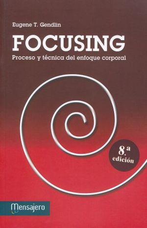 FOCUSING. PROCESO Y TECNICA DEL ENFOQUE CORPORAL / 8 ED.