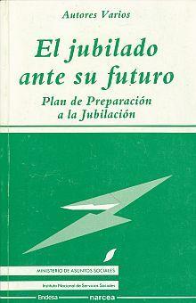 JUBILADO ANTE SU FUTURO, EL. PLAN DE PREPARACION A LA JUBILACION