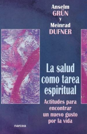 SALUD COMO TAREA ESPIRITUAL, LA.  ACTITUDES PARA ENCONTRAR UN NUEVO GUSTO POR LA VIDA