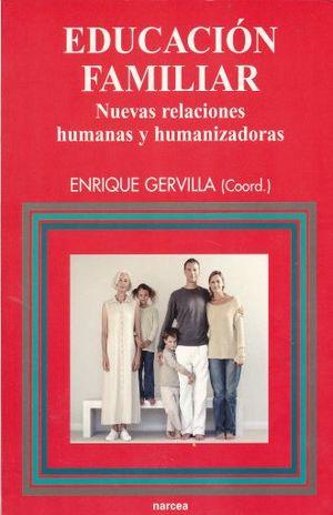 EDUCACION FAMILIAR NUEVAS RELACIONES HUMANAS Y HUMANIZADORAS