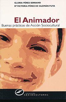 ANIMADOR, EL. BUENAS PRACTICAS DE ACCION SOCIOCULTURAL